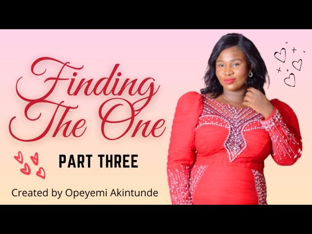 DOWNLOAD MOVIE: FINDING THE ONE Movie (PART THREE)