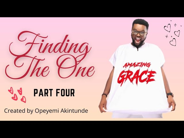 DOWNLOAD MOVIE: FINDING THE ONE Movie (PART FOUR)