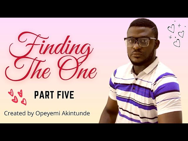 DOWNLOAD MOVIE: FINDING THE ONE Movie (PART FIVE)