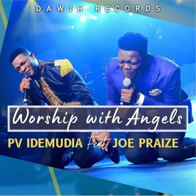 "Nigerian Gospel Artist And 'Kadosh' Singer PV Idemudia Features Joe Praize On New Single ""Worship With Angels"""
